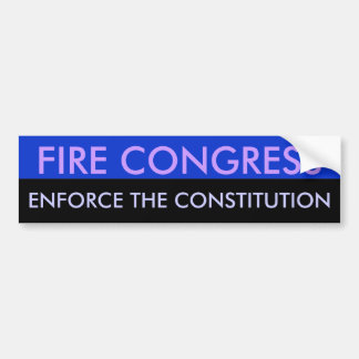 Fire Congress Enforce the constitution Bumper Sticker