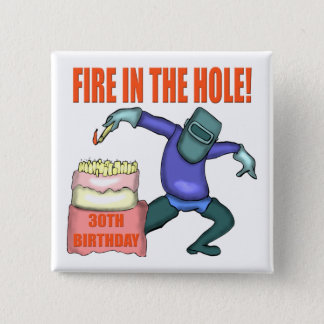 Fire In The Hole 30th Birthday Gifts 15 Cm Square Badge