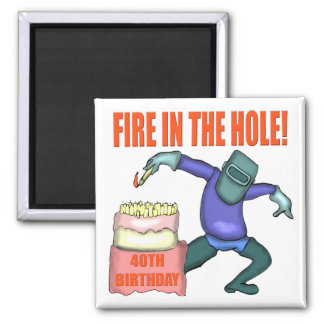 Fire In The Hole 40th Birthday Gifts Square Magnet