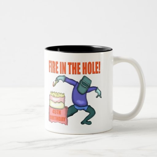 Fire In The Hole 45th Birthday Gifts Mugs