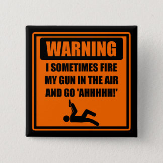 Fire My Gun In the Air and Go Ahhh 15 Cm Square Badge