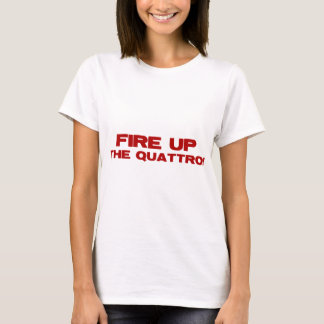 Fire Up The Quattro T-Shirt