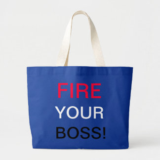 Fire Your Boss Large Tote Bag