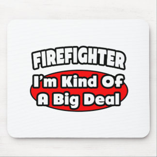 Firefighter...Big Deal Mouse Pad
