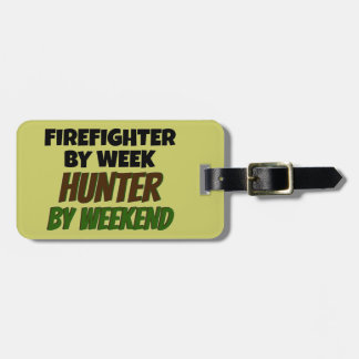 Firefighter by Week Hunter by Weekend Luggage Tag