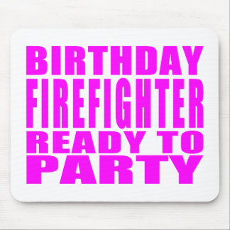 Firefighters : Birthday Firefighter Ready to Party Mouse Pad