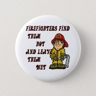 FIREFIGHTERS FIND THEM HOT AND LEAVE THEM WET 6 CM ROUND BADGE