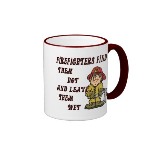 FIREFIGHTERS FIND THEM HOT AND LEAVE THEM WET COFFEE MUGS