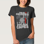 Firefighters Real Heroes Don't Wear Capes Tshirt