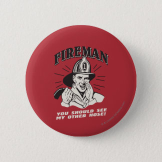 Fireman: You Should See My Other Hose 6 Cm Round Badge