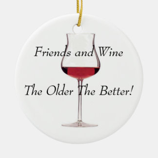 Firends and Wine - The Older The Better! Christmas Ornament