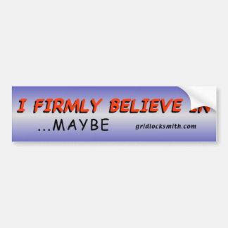 Firmly Believe...Maybe Bumper Sticker