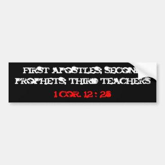 first apostles; second prophets; third teachers... bumper sticker