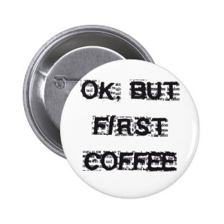 First Coffee 6 Cm Round Badge