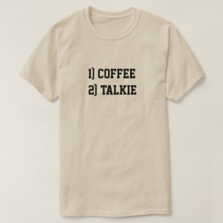 FIRST COFFEE SECOND TALKIE T-Shirt