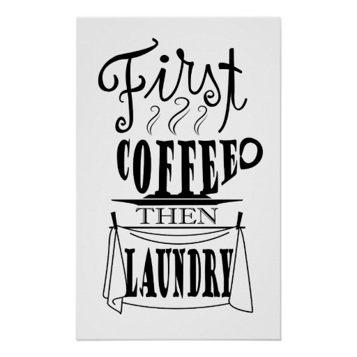 First coffee then laundry creative quote design poster