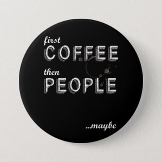 First coffee then people 7.5 cm round badge