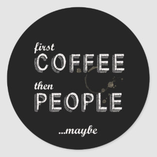 First coffee then people funny classic round sticker