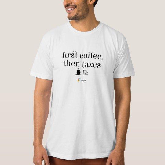 First Coffee Then Taxes Men's Shirt