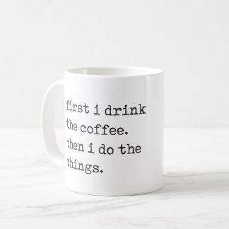 """first i drink the coffee"" mug"