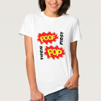 First POOF then POP Shirts