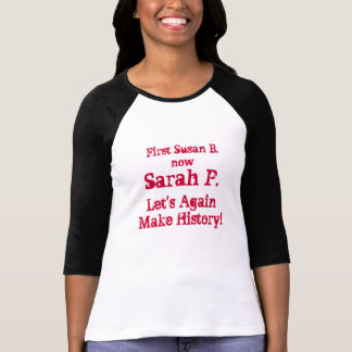 First Susan B., now, Sarah P., Let's Again Make... Tshirt