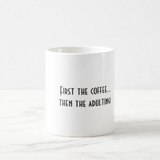 """First the coffee...then the adulting""! Custom mug"