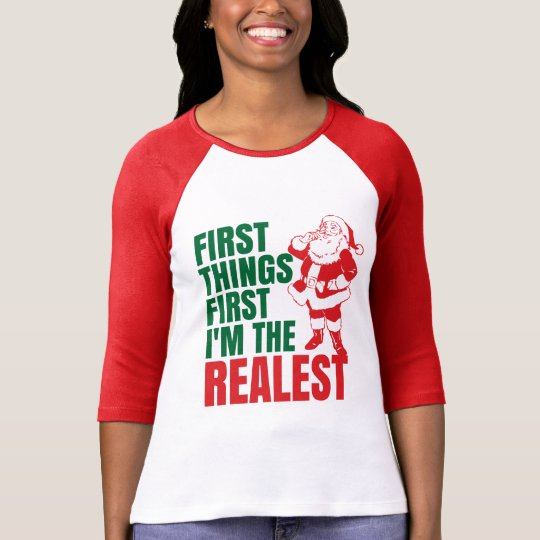 First Things First I'm The Realest Santa Christmas