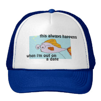 FISH ALWAYS HAPPENS ON A DATE FUNNY SHIRTS & TEES HAT