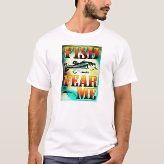 Fish Fear Me FIshing Clothing T-Shirt