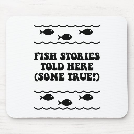Fish stories told here(some true!) mouse mat