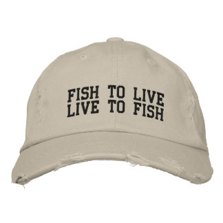FISH TO LIVE, LIVE TO FISH EMBROIDERED HAT