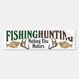 Fishing and Hunting Nothing Else Matters Bumper Sticker