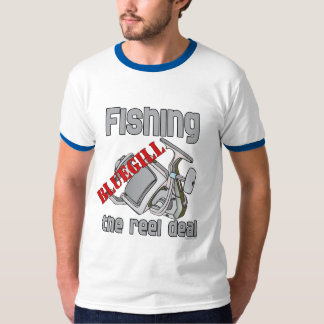 Fishing Bluegill The Reel Deal Serious Fishing Tshirt