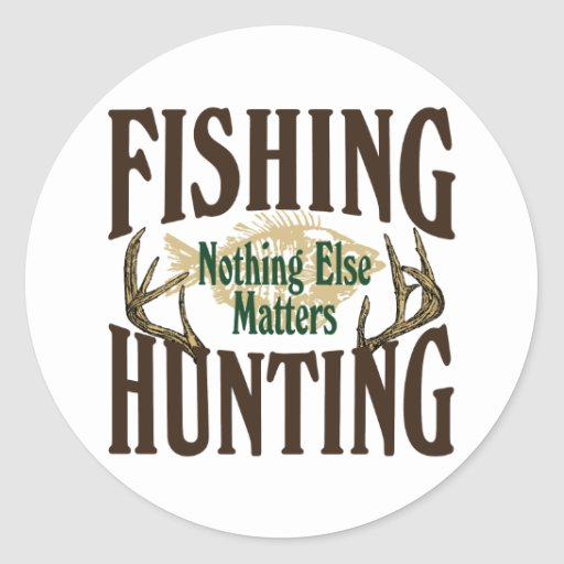 Fishing Hunting Nothing Else Matters Round Sticker