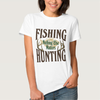 Fishing Hunting Nothing Else Matters Tee Shirt