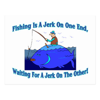 Fishing Is A Jerk On One End Postcard