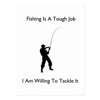 Fishing is a tough job post card
