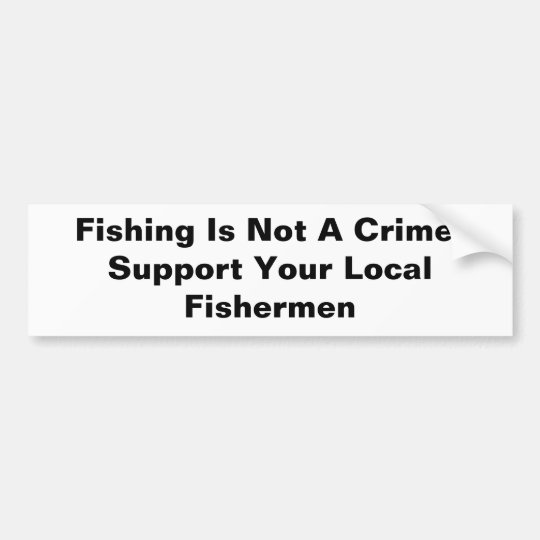 Fishing Is Not A Crime!Support Your Local Fishe