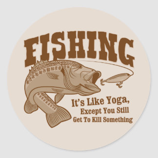 Fishing It s like Yoga except you kill something Round Sticker