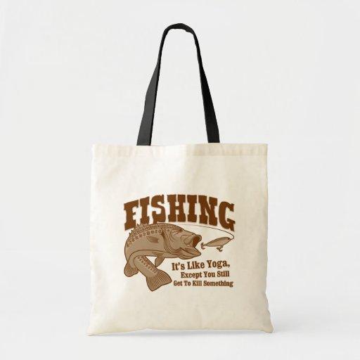 Fishing: It's like Yoga, except you kill something Bag