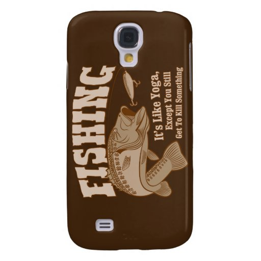 Fishing: It's like Yoga, except you kill something Samsung Galaxy S4 Cases