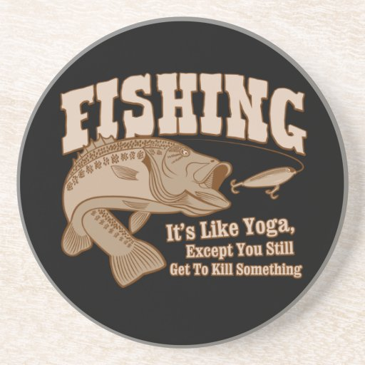 Fishing: It's like Yoga, except you kill something Drink Coaster