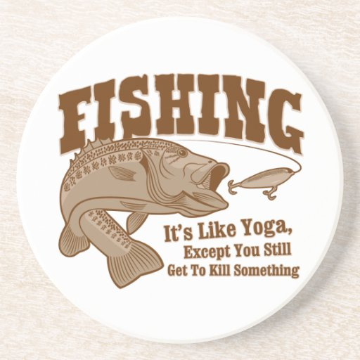 Fishing: It's like Yoga, except you kill something Coasters