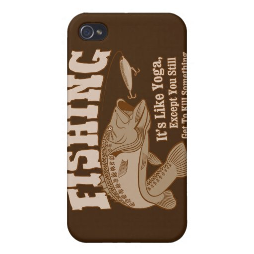Fishing: It's like Yoga, except you kill something Case For iPhone 4