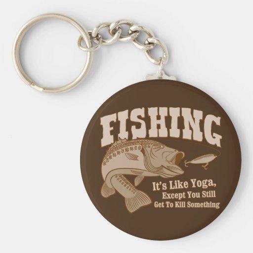 Fishing: It's like Yoga, except you kill something Key Chains