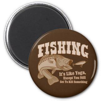 Fishing: It's like Yoga, except you kill something 6 Cm Round Magnet