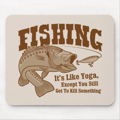 Fishing: It's like Yoga, except you kill something Mouse Pad
