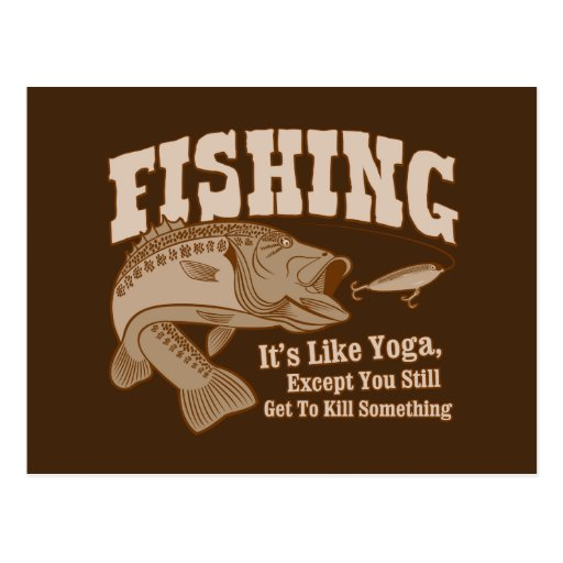 Fishing: It's like Yoga, except you kill something Post Card