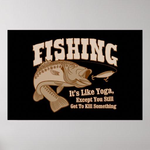 Fishing: It's like Yoga, except you kill something Print